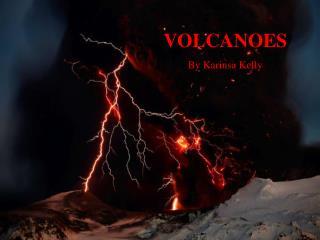 VOLCANOES By Karinsa Kelly