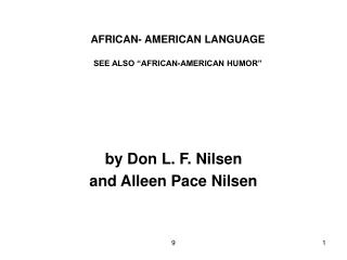 AFRICAN- AMERICAN LANGUAGE  SEE ALSO  AFRICAN-AMERICAN HUMOR