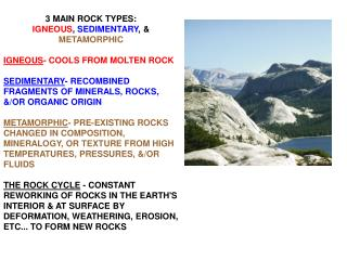 3 MAIN ROCK TYPES:  IGNEOUS ,  SEDIMENTARY , &  METAMORPHIC IGNEOUS - COOLS FROM MOLTEN ROCK