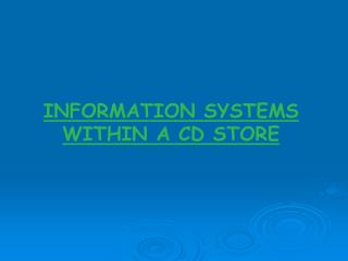 INFORMATION SYSTEMS WITHIN A CD STORE