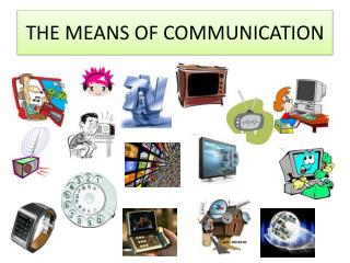 THE MEANS OF COMMUNICATION