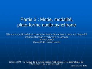 Partie 2 : Mode, modalité, plate-forme audio-synchrone