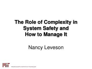 The Role of Complexity in System Safety and  How to Manage It
