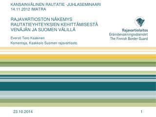 Eversti Tero Kaakinen Komentaja, Kaakkois-Suomen rajavartiosto