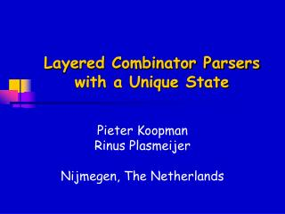 Layered Combinator Parsers with a Unique State