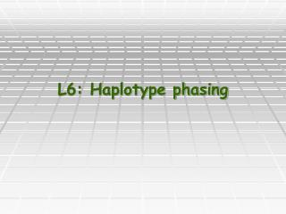 L6: Haplotype phasing