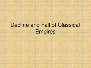 Decline and Fall of Classical  Empires
