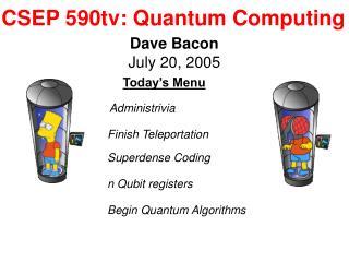 CSEP 590tv: Quantum Computing