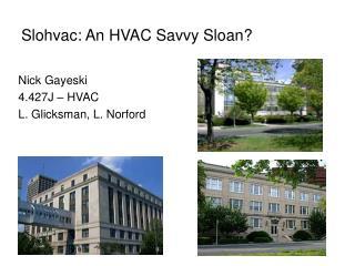 Slohvac: An HVAC Savvy Sloan?