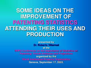 SOME IDEAS ON THE  IMPROVEMENT OF  PATENTING STATISTICS  ATTENDING THEIR USES AND PRODUCTION