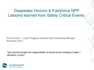 Deepwater Horizon & Fukishima NPP Lessons learned from Safety Critical Events: