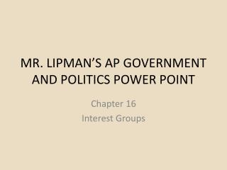 MR. LIPMAN'S AP GOVERNMENT AND POLITICS POWER POINT
