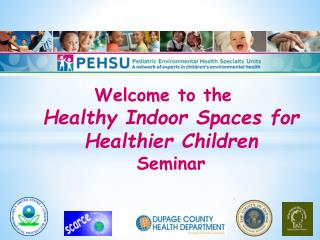 Welcome to the  Healthy Indoor Spaces for Healthier Children  Seminar