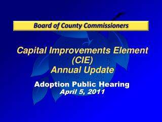Capital Improvements Element (CIE)  Annual Update Adoption Public Hearing April 5, 2011