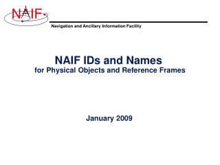 NAIF IDs and Names for Physical Objects and Reference Frames