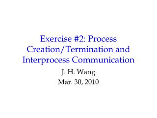 Exercise #2: Process Creation/Termination and Interprocess Communication