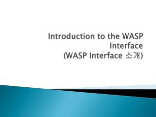 Introduction to the WASP Interface (WASP Interface  소개 )
