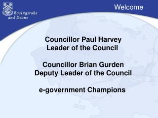 Councillor Paul Harvey Leader of the Council  Councillor Brian Gurden Deputy Leader of the Council