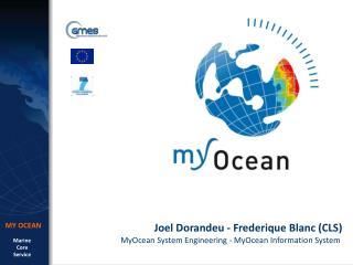 Joel Dorandeu - Frederique Blanc (CLS) MyOcean System Engineering - MyOcean Information System