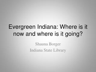 Evergreen Indiana: Where is it now and where is it going?