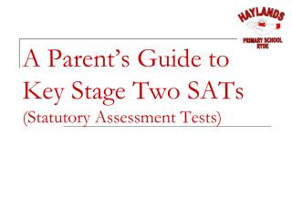 A Parent's Guide to  Key Stage Two SATs (Statutory Assessment Tests)