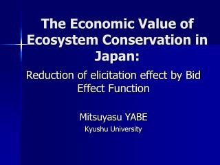 The Economic Value of Ecosystem Conservation in Japan:
