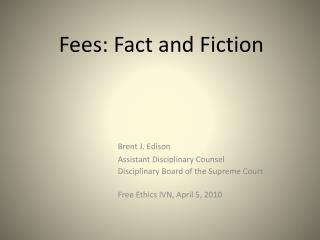 Fees: Fact and Fiction