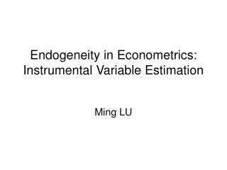 Endogeneity in Econometrics: Instrumental Variable Estimation