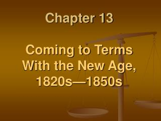 Chapter 13  Coming to Terms With the New Age,  1820s—1850s