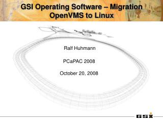 GSI Operating Software – Migration OpenVMS to Linux