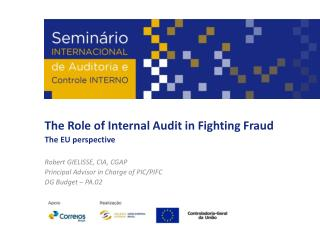 The  Role  of  Internal Audit  in  Fighting Fraud The EU perspective Robert GIELISSE, CIA, CGAP