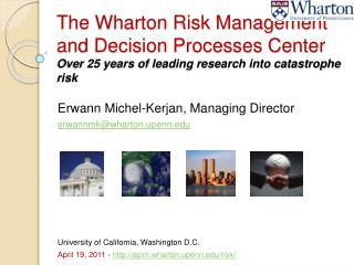 The Wharton Risk Management and Decision Processes Center Over 25 years of leading research into catastrophe risk