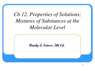 Ch 12. Properties of Solutions; Mixtures of Substances at the Molecular Level
