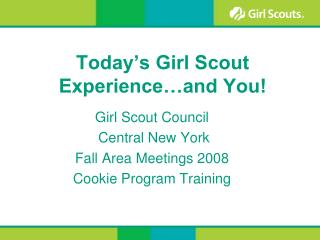 Today's Girl Scout Experience…and You!