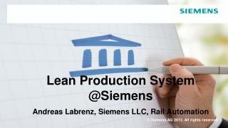 Lean Production System @Siemens  Andreas Labrenz, Siemens LLC, Rail Automation
