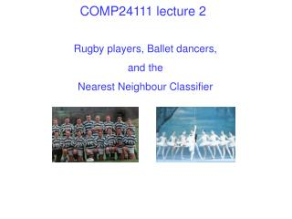 Rugby players, Ballet dancers, and the Nearest Neighbour Classifier