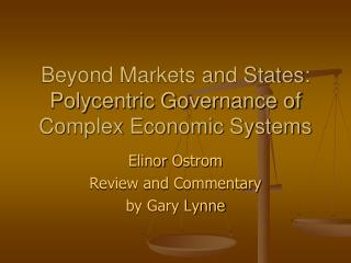 Beyond Markets and States: Polycentric Governance of Complex Economic Systems