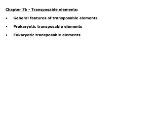 Chapter 7b - Transposable elements : General features of transposable elements