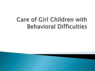 Care of Girl Children with Behavioral Difficulties