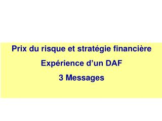 Prix du risque et stratégie financière Expérience d'un DAF 3 Messages