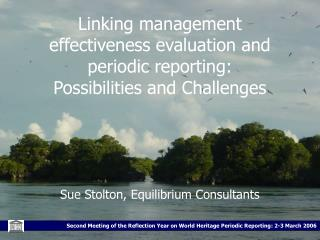 Linking management effectiveness evaluation and periodic reporting: Possibilities and Challenges