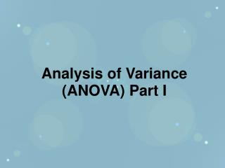 Analysis of Variance  (ANOVA) Part I