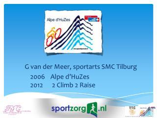G van der Meer, sportarts SMC Tilburg 2006 Alpe d'HuZes 2012 2 Climb 2 Raise