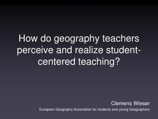 How do geography teachers perceive and realize student-centered teaching