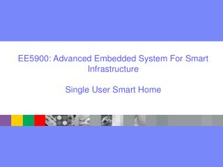 EE5900: Advanced Embedded System For Smart Infrastructure Single User Smart Home