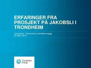 Erfaringer fra prosjekt på Jakobsli i Trondheim