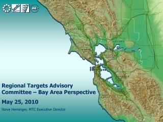 Regional Targets Advisory Committee – Bay Area Perspective May 25, 2010