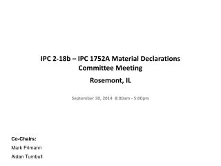 IPC 2-18b – IPC 1752A Material Declarations Committee Meeting Rosemont, IL