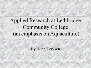 Applied Research at Lethbridge Community College (an emphasis on Aquaculture)