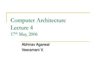 Computer Architecture Lecture 4 17 th  May, 2006